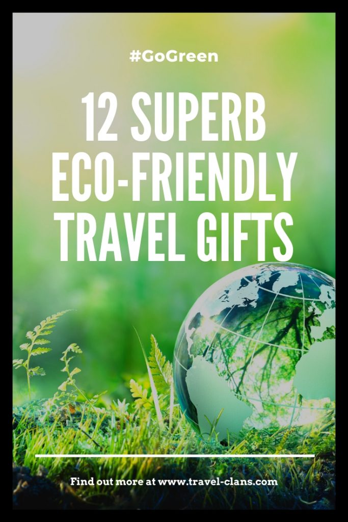 Here are 12 Superb Environmentally Friendly Travel Gifts Ideas you can use! #travelclans #GoGreen #Travel #Ecofriendly