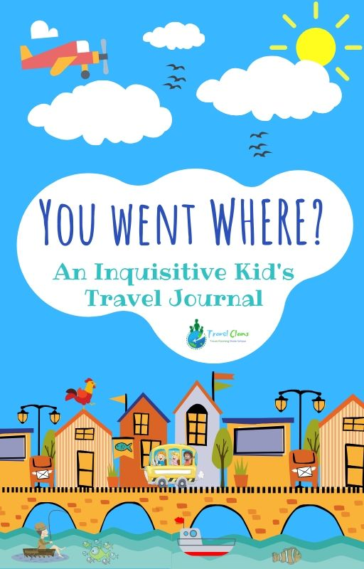 You went Where? Kid's Travel Journal